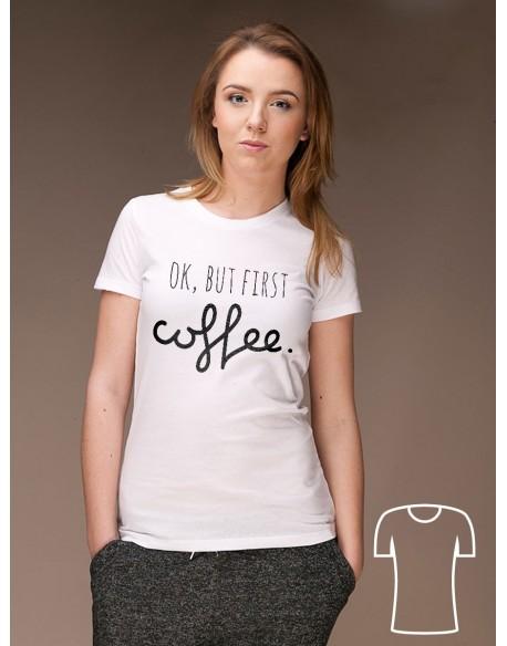 Koszulka dla mamy Ok but first coffee